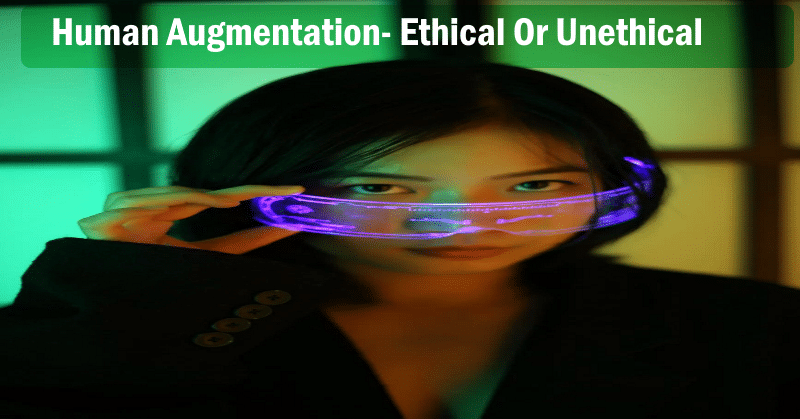 Human Augmentation- Ethical Or Unethical